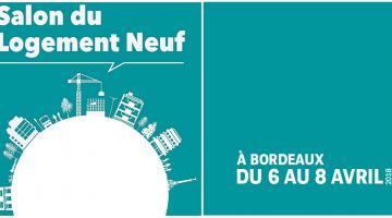 Bordeaux : salon du logement neuf les 6, 7 et 8 Avril 2018